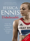 Jessica Ennis (eBook): Unbelievable--From My Childhood Dreams To Winning Olympic Gold